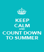 KEEP CALM AND COUNT DOWN TO SUMMER - Personalised Poster A1 size