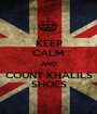 KEEP CALM AND COUNT KHALILS SHOES - Personalised Poster A1 size
