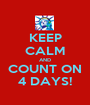 KEEP CALM AND COUNT ON 4 DAYS! - Personalised Poster A1 size