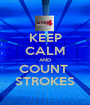 KEEP CALM AND COUNT  STROKES - Personalised Poster A1 size
