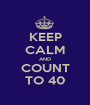 KEEP CALM AND COUNT TO 40 - Personalised Poster A1 size