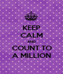 KEEP CALM AND COUNT TO A MILLION - Personalised Poster A1 size