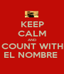 KEEP CALM AND COUNT WITH EL NOMBRE  - Personalised Poster A1 size
