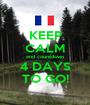 KEEP CALM and countdown 4 DAYS TO GO! - Personalised Poster A1 size