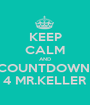 KEEP CALM AND COUNTDOWN  4 MR.KELLER - Personalised Poster A1 size