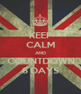 KEEP CALM AND COUNTDOWN 6 DAYS - Personalised Poster A1 size