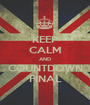 KEEP CALM AND COUNTDOWN FINAL - Personalised Poster A1 size