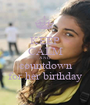 KEEP CALM AND countdown for her birthday - Personalised Poster A1 size