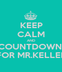 KEEP CALM AND COUNTDOWN  FOR MR.KELLER - Personalised Poster A1 size