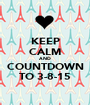 KEEP CALM AND COUNTDOWN TO 3-8-15 - Personalised Poster A1 size
