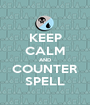 KEEP CALM AND COUNTER SPELL - Personalised Poster A1 size