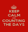KEEP CALM AND COUNTING  THE DAYS - Personalised Poster A1 size