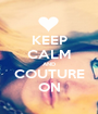 KEEP CALM AND COUTURE ON - Personalised Poster A1 size