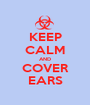 KEEP CALM AND COVER EARS - Personalised Poster A1 size