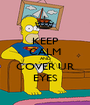 KEEP CALM AND COVER UR EYES - Personalised Poster A1 size