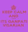KEEP CALM AND  COZ  ITS GANPATI VISARJAN  - Personalised Poster A1 size