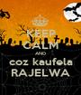 KEEP CALM AND coz kaufela RAJELWA - Personalised Poster A1 size