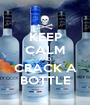 KEEP CALM AND CRACK A BOTTLE - Personalised Poster A1 size