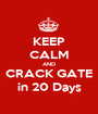 KEEP CALM AND CRACK GATE in 20 Days - Personalised Poster A1 size
