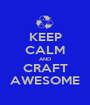 KEEP CALM AND CRAFT AWESOME - Personalised Poster A1 size