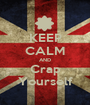 KEEP CALM AND Crap Yourself - Personalised Poster A1 size