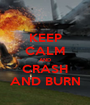 KEEP CALM AND CRASH AND BURN - Personalised Poster A1 size