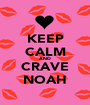 KEEP CALM AND CRAVE NOAH - Personalised Poster A1 size