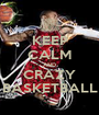 KEEP CALM AND CRAZY BASKETBALL - Personalised Poster A1 size