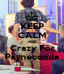 KEEP CALM AND Crazy For Payneconda - Personalised Poster A1 size