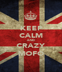 KEEP CALM AND CRAZY MOFO - Personalised Poster A1 size