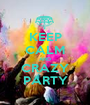 KEEP CALM AND CRAZY PARTY - Personalised Poster A1 size