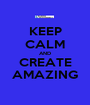 KEEP CALM AND CREATE AMAZING - Personalised Poster A1 size
