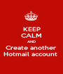 KEEP CALM AND Create another  Hotmail account  - Personalised Poster A1 size