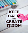 KEEP CALM AND CREATE IT.COM - Personalised Poster A1 size
