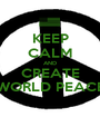 KEEP CALM AND CREATE WORLD PEACE - Personalised Poster A1 size