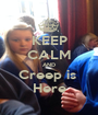 KEEP CALM AND Creep is  Here - Personalised Poster A1 size