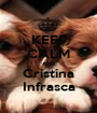 KEEP CALM AND Cristina Infrasca - Personalised Poster A1 size