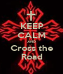 KEEP CALM AND Cross the Road - Personalised Poster A1 size