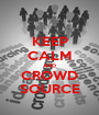 KEEP CALM AND CROWD SOURCE - Personalised Poster A1 size