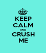 KEEP CALM AND CRUSH ME - Personalised Poster A1 size