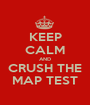 KEEP CALM AND CRUSH THE MAP TEST - Personalised Poster A1 size