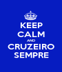 KEEP CALM AND CRUZEIRO SEMPRE - Personalised Poster A1 size