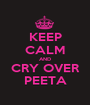 KEEP CALM AND CRY OVER PEETA - Personalised Poster A1 size