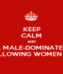 KEEP CALM AND CRY WHEN A MALE-DOMINATED CONGRESS VOTES AGAINST ALLOWING WOMEN TO SERVE.  AGAIN... - Personalised Poster A1 size