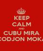 KEEP CALM AND CUBU MIRA CODJON MOKA - Personalised Poster A1 size