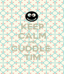 KEEP CALM AND CUDDLE  TIM - Personalised Poster A1 size