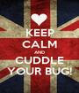 KEEP CALM AND CUDDLE YOUR BUG! - Personalised Poster A1 size