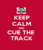 KEEP CALM AND CUE THE  TRACK - Personalised Poster A1 size