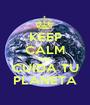 KEEP CALM AND CUIDA TU PLANETA - Personalised Poster A1 size