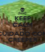 KEEP CALM AND CUIDADO COM CREEPER - Personalised Poster A1 size